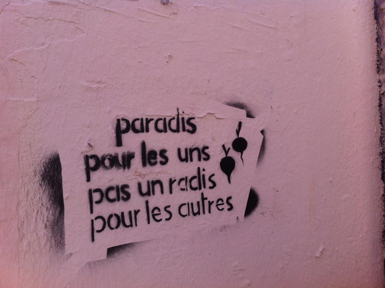 """""""Paradis pour les Uns, pas un radis pour les autres"""""""